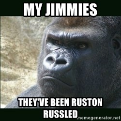 Rustled Jimmies - MY JIMMIES THEY'VE BEEN RUSTON RUSSLED