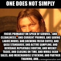 Barista Boromir - one does not simply focus primarily on speed of service... and cleanliness... and current promos, and saving labor hours, and brewing fresh coffee, and qasa standards, and active sampling, and beverage repeatable routine, and weekly tasks, and closing on time, and whole bean sales, and merchandise stocking, and partner training, and...