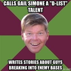 "Rob Liefield - calls gail simone a ""D-List"" talent writes stories about guys breaking into enemy bases"