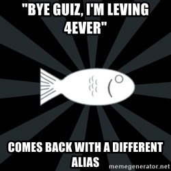 "rNd fish - ""BYE GUIZ, I'm LEVING 4EVER"" COMES BACK WITH A DIFFERenT ALIAS"