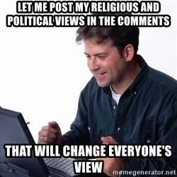 internet dad - LET ME POST MY RELIGIOUS AND POLITICAL VIEWS in the comments that will change EVERYONE'S view