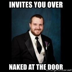 Date Rape Dave - Invites you over naked at the door
