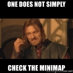 OneDoesNotSimplyWalkIntoMordor - One does not simply check the minimap