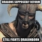 Skyrim Meme Generator - dragons supposedly reform still fights dragonborn