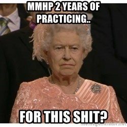 Unimpressed Queen - mmhp 2 years of PRACTICING.. for this shit?