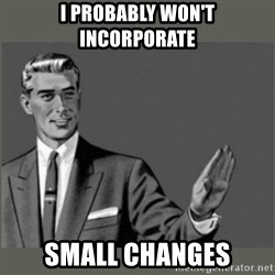 Bitch, Please grammar - I Probably Won't Incorporate Small Changes