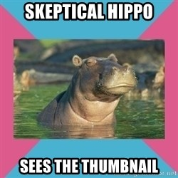 Skeptical hippo - skeptical hippo sees the thumbnail