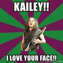 MegaKirk - Kailey!! I love your face!!