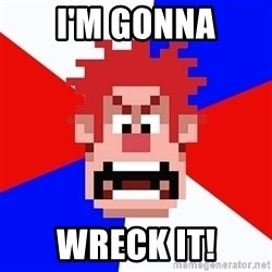 I'M GONNA WRECK IT! - I'M GONNA WRECK IT!