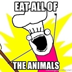 BAKE ALL OF THE THINGS! - EAT ALL OF THE ANIMALS
