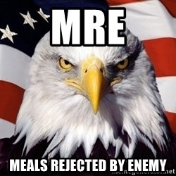 American Pride Eagle - MRe Meals rejected by enemy