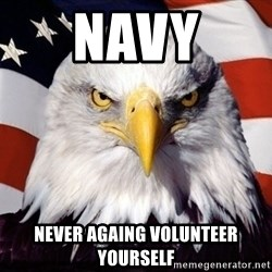 American Pride Eagle - Navy Never againg volunteer yourself