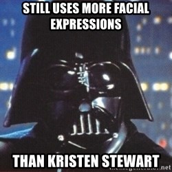 Darth Vader - still uses more facial expressions than kristen stewart
