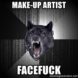 Insanity Wolf - MAKE-UP ARTIST FACEFUCK