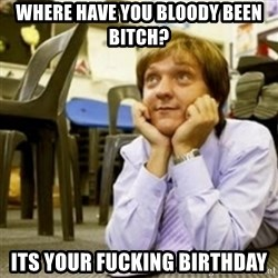 Mr. G SummerHeightsHigh - where have you bloody been bitch? its your fucking birthday