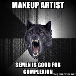 Insanity Wolf - MAKEUP ARTIST SEMEN IS GOOD FOR COMPLEXION