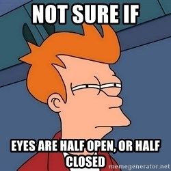 Futurama Fry - Not sure if eyes are half open, or half closed
