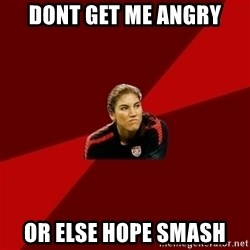 Angry Hope Solo - DONT GET ME ANGRY OR ELSE HOPE SMASH