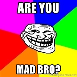 Trollface - are you mad bro?