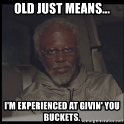 Uncle Drew - Old Just means... i'm experienced at givin' you buckets.
