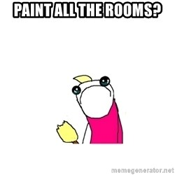 sad x all the y - Paint all the rooms?