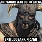 Skyrim Meme Generator - The world was doing great until Dovahkin came