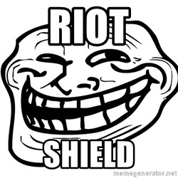 the real troll face  - riot shield