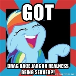 RainbowLaughs - GOT Drag race jargon realness being served?!