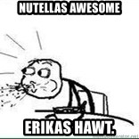 Cereal Guy Spit - nutellas awesome erikas hawt.