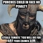 "Skyrim Meme Generator - Punches child in face no penalty Steals toMAto ""you will die for your crImes"