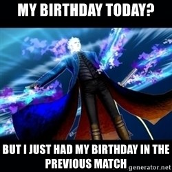 UMVC3 Vergil - my birthday today? but i just had my birthday in the previous match