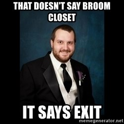 Date Rape Dave - That doesn't say broom closet it says exit