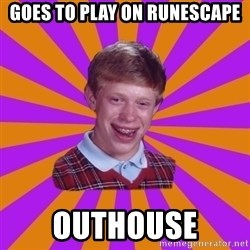 Unlucky Brian Strikes Again - Goes to play on runescape outhouse