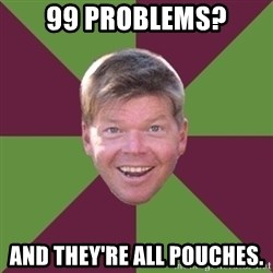 Rob Liefield - 99 Problems? and they're all pouches.