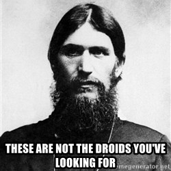 Rasputin is a Badass - These are not the droids you've looking for