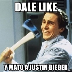 Patrick Bateman With Axe - dale like y mato a justin bieber