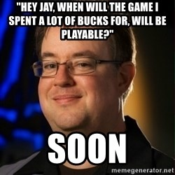 "Jay Wilson Diablo 3 - ""hey jay, when will the game i spent a lot of bucks for, will be playable?"" soon"