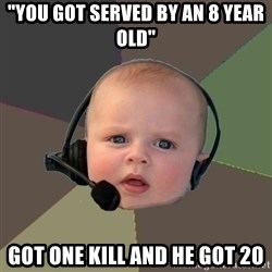 "FPS N00b - ""you got served by an 8 year old"" got one kill and he got 20"