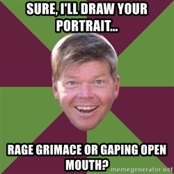 Rob Liefield - Sure, I'll draw your portrait... Rage Grimace or Gaping Open Mouth?