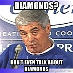 jim mora - Diamonds? Don't even talk about diamonds
