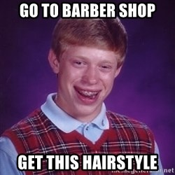 Bad Luck Brian - go to barber shop get this hairstyle