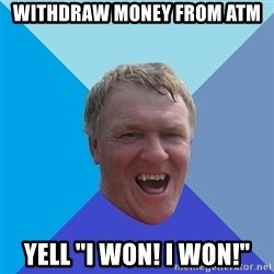 "YAAZZ - Withdraw money from atm yell ""I won! i won!"""