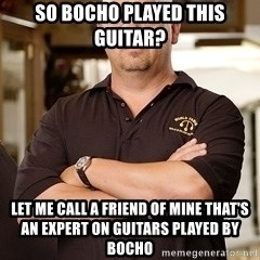 Pawn Stars Rick - So Bocho played this guItar? Let me call A friend of mIne that's an expert on guitars played by bocho