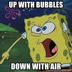 Spongebob Rage - up with bubbles  down with air