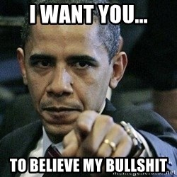 Pissed Off Barack Obama - i want you... to believe my bullshit