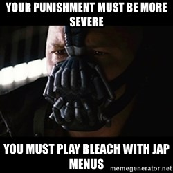 The Dark Knight Rises - your punishment must be more severe you must play bleach with jap menus