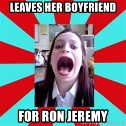 Big Mouth Girl - Leaves her boyfriend For Ron jeremy