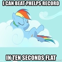 Rainbow Dash Cloud - I can Beat Phelps Record IN ten secONDS FLAT