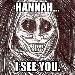 Horrifying Houseguest - hannah... i see you.