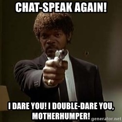 Jules Pulp Fiction - CHAT-SPEAK AGAIN! I DARE YOU! I DOUBLE-DARE YOU, MOTHERHUMPER!